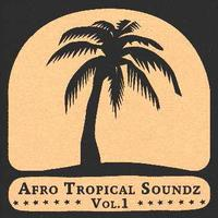 Afro Tropical Soundz Vol. 1 by Various Artists