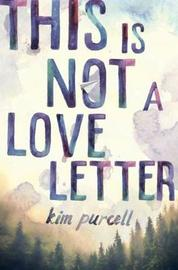 This Is Not A Love Letter by Kim Purcell image