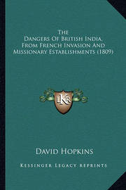 The Dangers of British India, from French Invasion and Missionary Establishments (1809) by David Hopkins