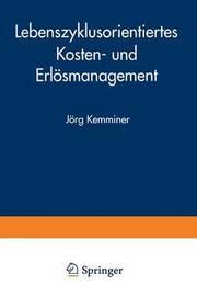 Lebenszyklusorientiertes Kosten- Und Erlosmanagement by Jorg Kemminer