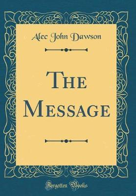 The Message (Classic Reprint) by Alec John Dawson