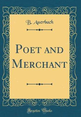 Poet and Merchant (Classic Reprint) by B. Auerbach