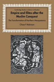 Empire and Elites after the Muslim Conquest by Chase F Robinson image