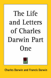 The Life and Letters of Charles Darwin Part One by Charles Darwin image