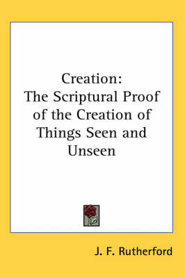 Creation: The Scriptural Proof of the Creation of Things Seen and Unseen by J.F. Rutherford image