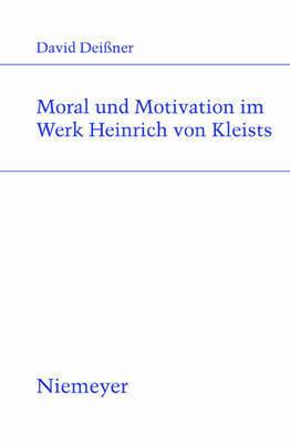 Morality and Motivation in the Works of Heinrich Von Kleist by David Deianer