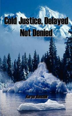 Cold Justice, Delayed Not Denied by Aaron Danchik