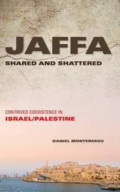Jaffa Shared and Shattered by Daniel Monterescu