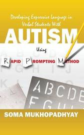 Developing Expressive Language in Verbal Students with Autism Using Rapid Prompting Method by Soma Mukhopadhyay