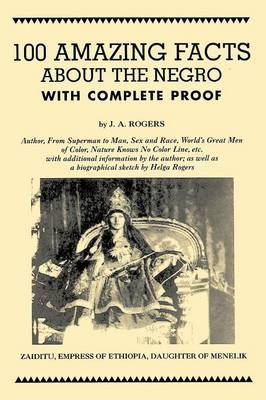 100 Amazing Facts about the Negro with Complete Proof by J.A. Rogers image