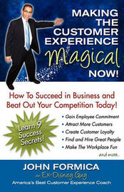Making the Customer Experience Magical Now! by John Formica