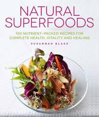 Natural Superfoods by Susannah Blake