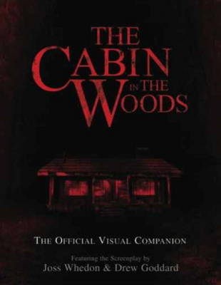 The Cabin in the Woods: The Official Visual Companion: Official Visual Companion by Drew Goddard