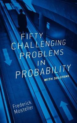 Fifty Challenging Problems in Probability with Solutions by Frederick Mosteller