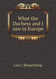 What the Duchess and I Saw in Europe by Lou J Beauchamp