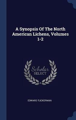 A Synopsis of the North American Lichens, Volumes 1-2 by Edward Tuckerman