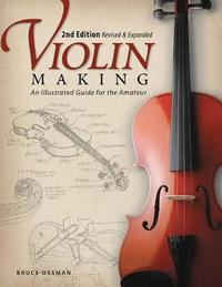 Violin Making, 2nd Edn Rev and Exp by Bruce Ossman image