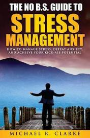 The No B.S. Guide to Stress Management by Michael R Clarke image
