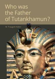 Who Was the Father of Tutankhamun? by M Traugott Huber image