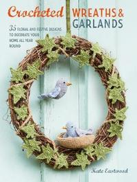 Crocheted Wreaths and Garlands by Kate Eastwood
