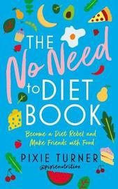 The No Need To Diet Book by Pixie Turner