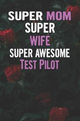 Super Mom Super Wife Super Awesome Test Pilot by Unikomom Publishing