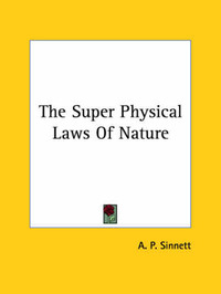 The Super Physical Laws of Nature by A.P. Sinnett