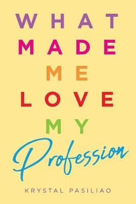 What Made Me Love My Profession by Krystal Pasiliao