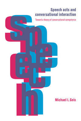 Speech Acts and Conversational Interaction by Michael L. Geis image