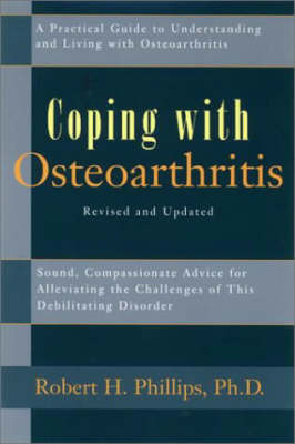Coping with Osteoarthritis: A Practical Guide to Understanding and Living with Osteoarthritis by Robert H. Phillips image