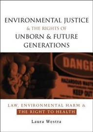 Environmental Justice and the Rights of Unborn and Future Generations by Laura Westra image
