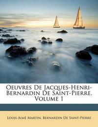 Oeuvres de Jacques-Henri-Bernardin de Saint-Pierre, Volume 1 by Bernardin De Saint Pierre