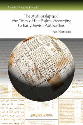 The Authorship and the Titles of the Psalms According to Early Jewish Authorities by A. Neubauer
