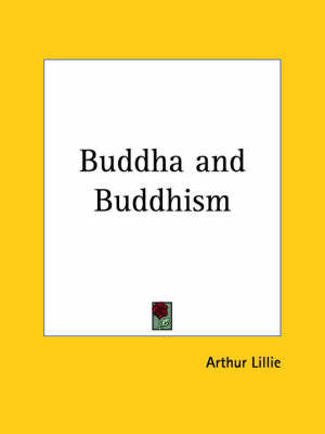 Buddha and Buddhism (1900) by Arthur Lillie