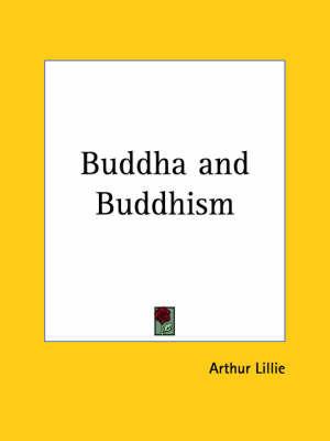 Buddha and Buddhism (1900) by Arthur Lillie