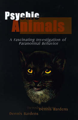 Psychic Animals: A Fascinating Investigation of Paranormal Behavior by Dennis Bardens