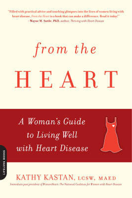 From the Heart: A Woman's Guide to Living Well with Heart Disease by Kathy Kastan