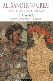Alexander the Great: The Invisible Enemy by John Maxwell O'Brien image