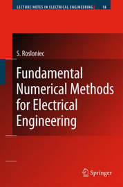 Fundamental Numerical Methods for Electrical Engineering by Stanislaw Rosloniec