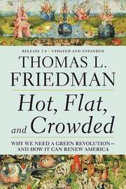 Hot, Flat, and Crowded, Release 2.0 by Thomas L Friedman