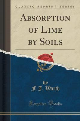 Absorption of Lime by Soils (Classic Reprint) by F J Warth