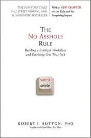The No Asshole Rule by Robert I Sutton