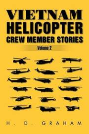 Vietnam Helicopter Crew Member Stories Volume II by H D Graham