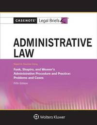 Administrative Law, Keyed to Funk, Shapiro, and Weaver by Casenote Legal Briefs