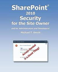 Sharepoint 2010 Security for the Site Owner by Michael T Smith