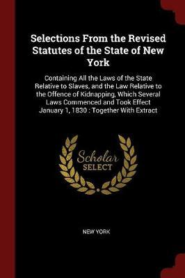 Selections from the Revised Statutes of the State of New York by New York