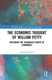 The Economic Thought of William Petty by Hugh Goodacre