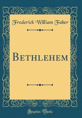 Bethlehem (Classic Reprint) by Frederick William Faber