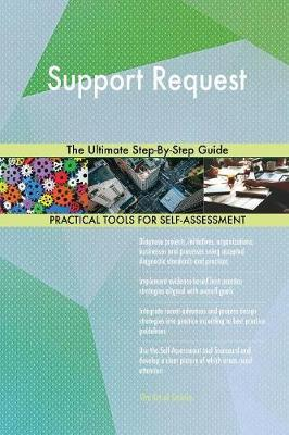 Support Request the Ultimate Step-By-Step Guide by Gerardus Blokdyk