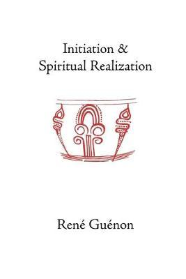 Initiation and Spiritual Realization by Rene Guenon